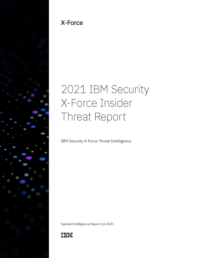 2021 IBM Security X-Force Insider Threat Report