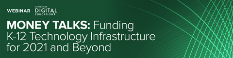 Money Talks: Funding K-12 Technology Infrastructure for 2021 and Beyond
