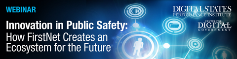 Innovation in Public Safety - How FirstNet Creates an Ecosystem for the Future