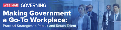 Making Government a Go-To Workplace: Practical Strategies to Recruit and Retain Talent