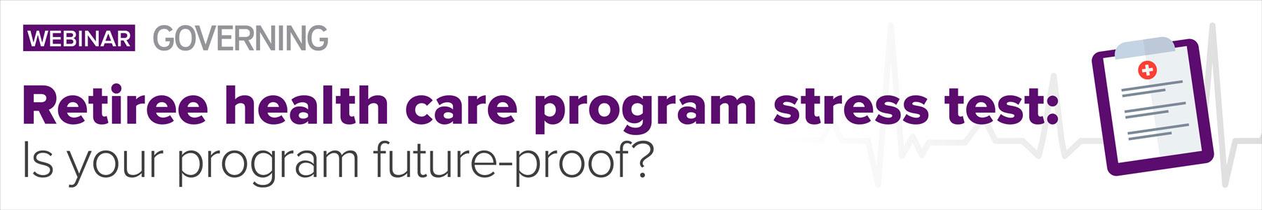 Retiree health care program stress test: Is your program future-proof?