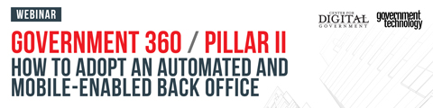 Government 360 Pillar II: How to Adopt an Automated and Mobile-Enabled Back Office