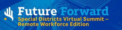 Special Districts Virtual Summit – Remote Workforce Edition:  How Special Districts Are Taking Their Workforce and Workplace Virtual to Better Respond to Crisis