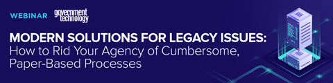 Modern Solutions for Legacy Issues: How to Rid Your Agency of Cumbersome, Paper-Based Processes