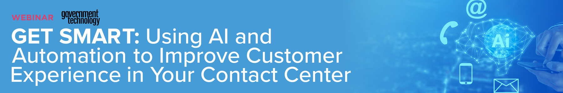 Get Smart: Using AI and Automation to Improve Customer Experience in Your Contact Center