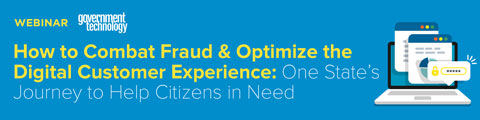 How to Combat Fraud & Optimize the Digital Customer Experience: One State's Journey to Help Citizens in Need