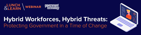 Hybrid Workforces, Hybrid Threats: Protecting Government in a Time of Change