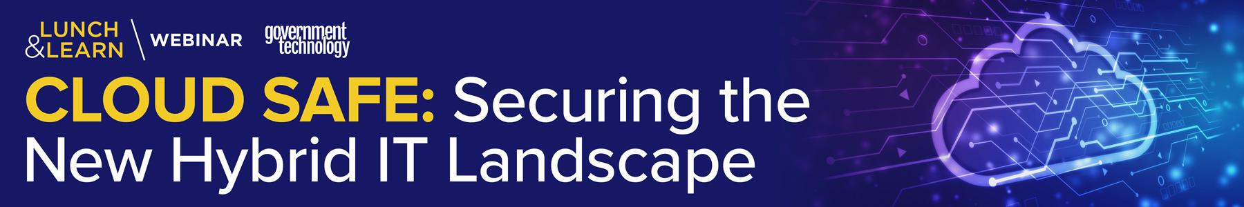 Cloud Safe: Securing the New Hybrid IT Landscape