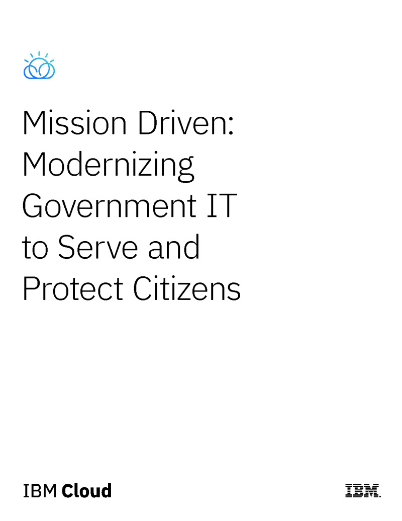 Mission Driven: Modernizing Government IT to Serve and Protect Citizens