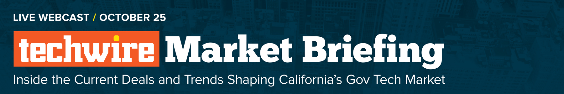 Techwire Market Briefing - Inside the Current Deals and Trends Shaping California's Gov Tech Market