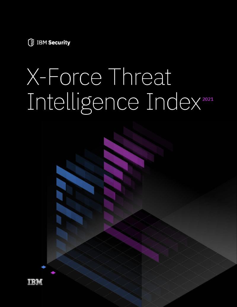 X-Force Threat Intelligence Index 2021