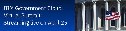 IBM Government Cloud Virtual Summit: Using Emerging Technologies for Digital Transformation